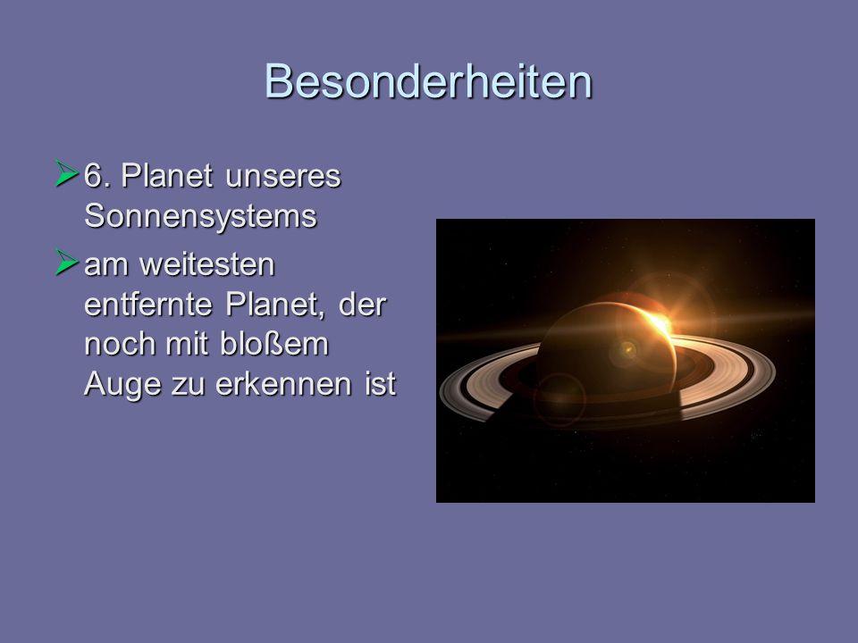 Besonderheiten 6. Planet unseres Sonnensystems