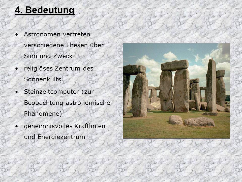 4. Bedeutung Astronomen vertreten verschiedene Thesen über Sinn und Zweck. religiöses Zentrum des Sonnenkults.