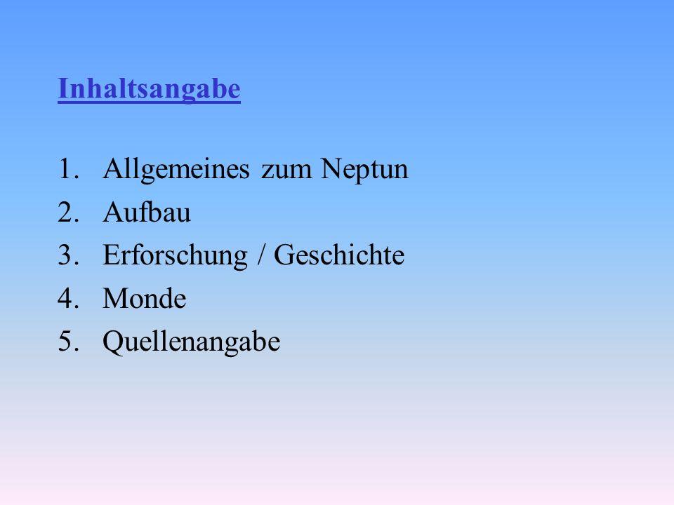 Inhaltsangabe Allgemeines zum Neptun Aufbau Erforschung / Geschichte Monde Quellenangabe