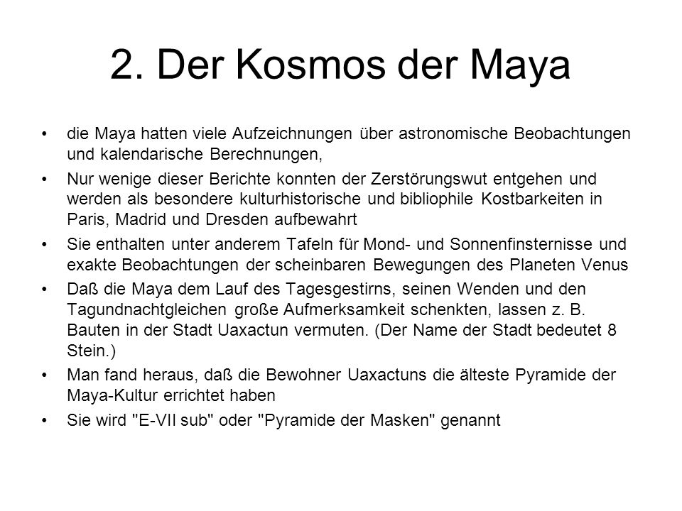 2. Der Kosmos der Maya die Maya hatten viele Aufzeichnungen über astronomische Beobachtungen und kalendarische Berechnungen,