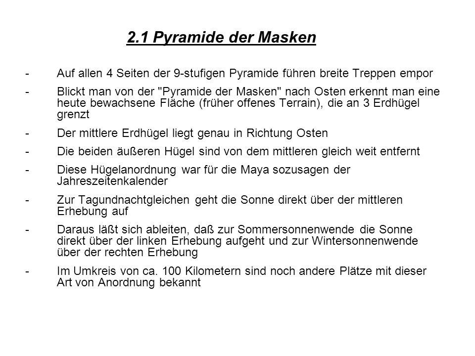 2.1 Pyramide der MaskenAuf allen 4 Seiten der 9-stufigen Pyramide führen breite Treppen empor.