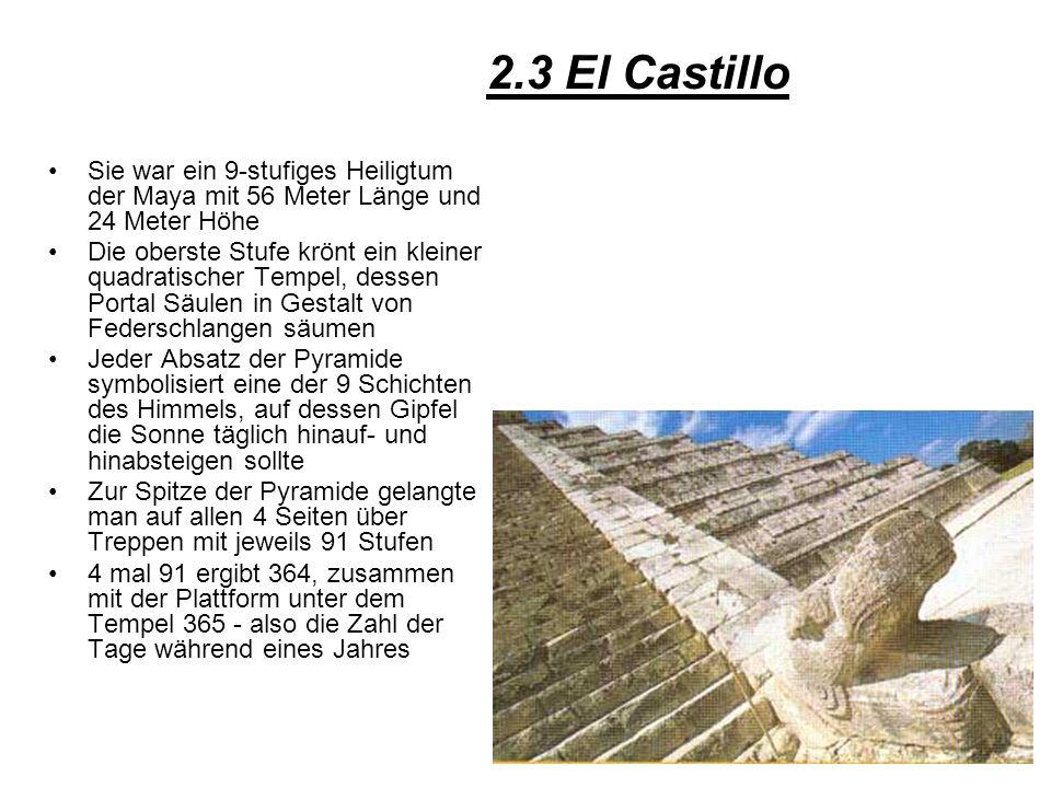 2.3 El CastilloSie war ein 9-stufiges Heiligtum der Maya mit 56 Meter Länge und 24 Meter Höhe.