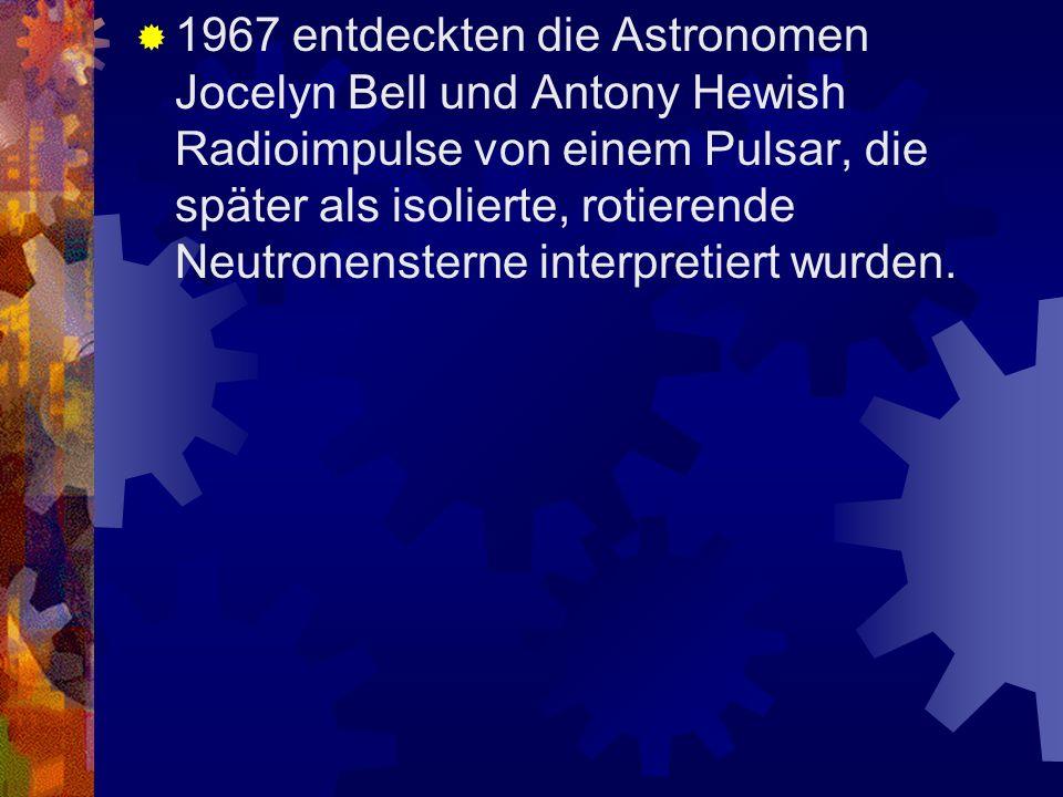 1967 entdeckten die Astronomen Jocelyn Bell und Antony Hewish Radioimpulse von einem Pulsar, die später als isolierte, rotierende Neutronensterne interpretiert wurden.