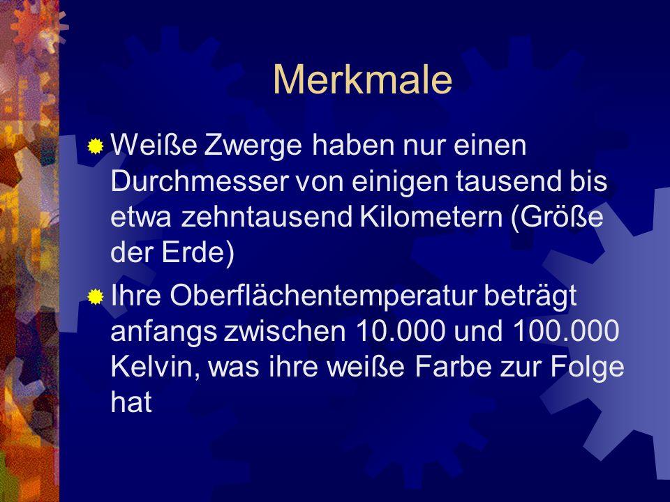 Merkmale Weiße Zwerge haben nur einen Durchmesser von einigen tausend bis etwa zehntausend Kilometern (Größe der Erde)