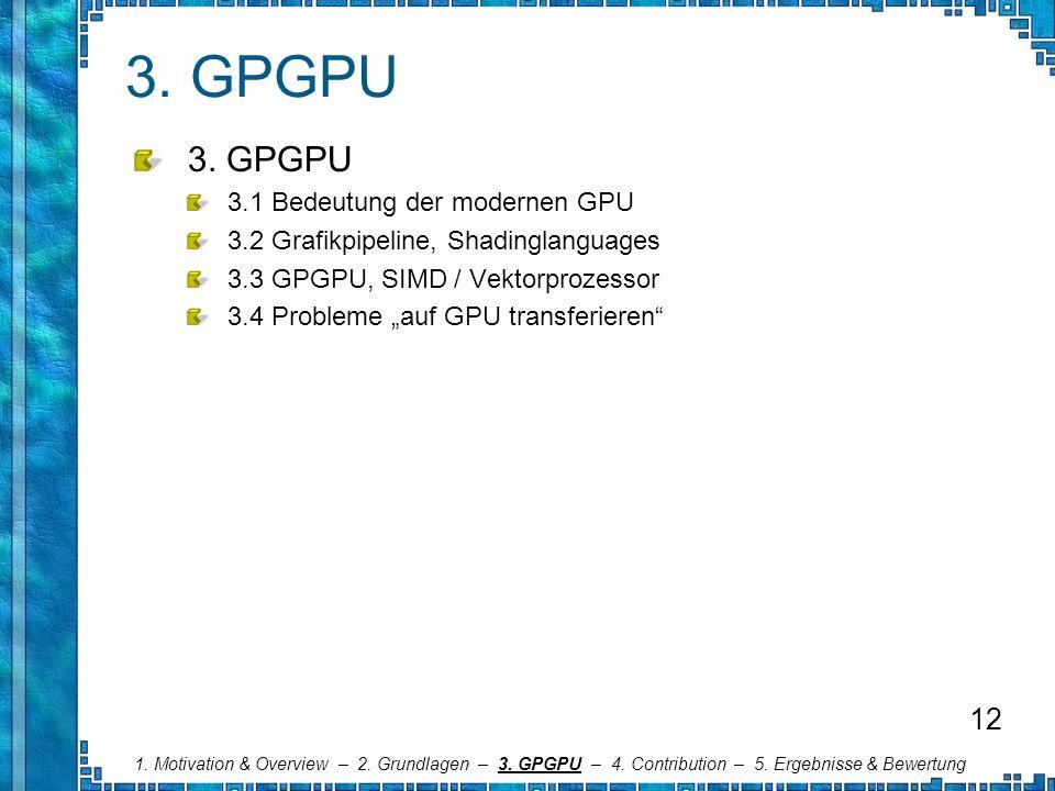 3. GPGPU 3. GPGPU 12 3.1 Bedeutung der modernen GPU