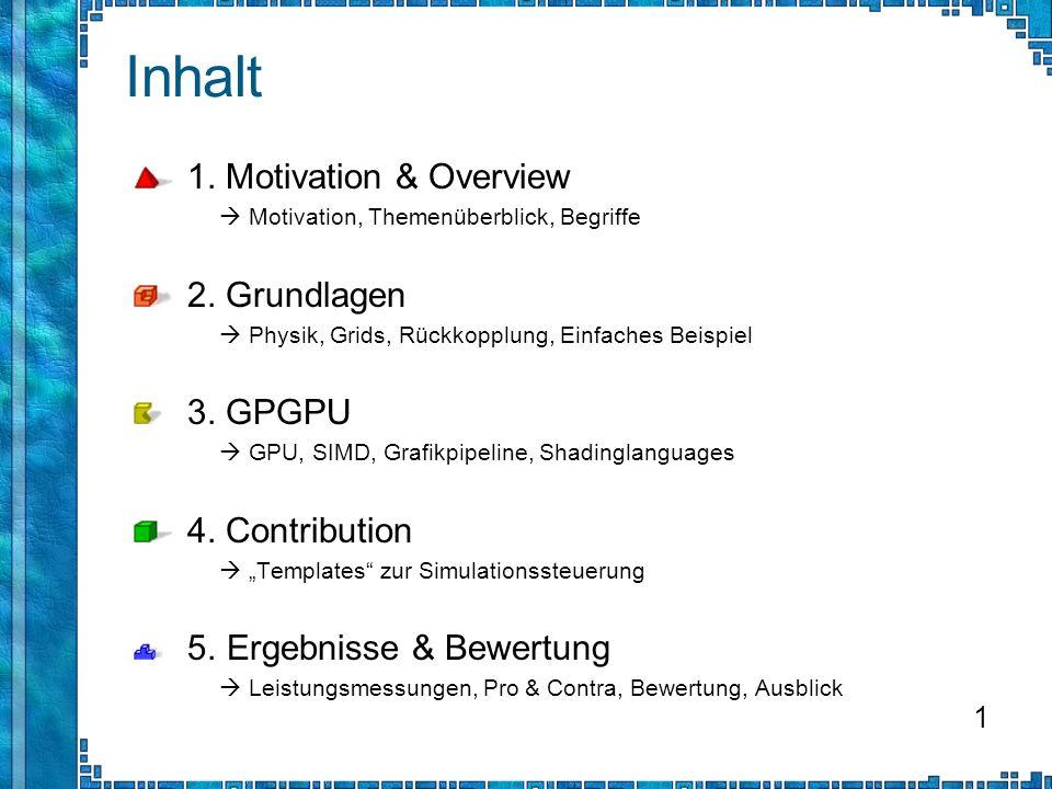 Inhalt 1. Motivation & Overview 2. Grundlagen 3. GPGPU 4. Contribution