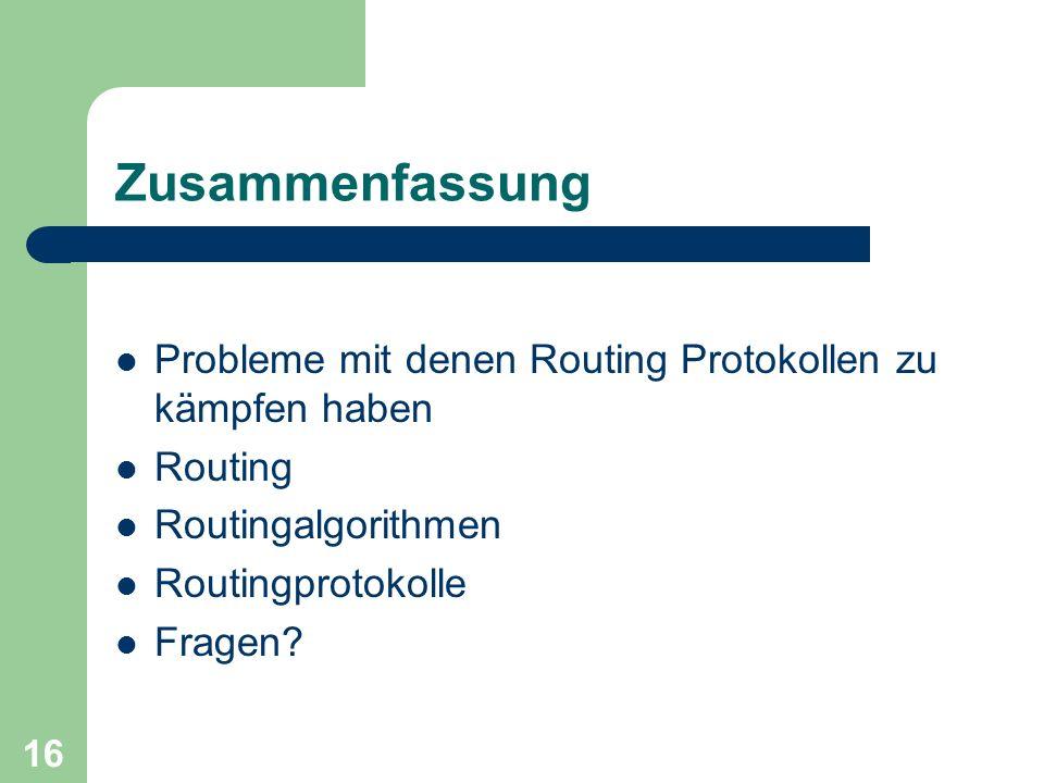 Zusammenfassung Probleme mit denen Routing Protokollen zu kämpfen haben. Routing. Routingalgorithmen.