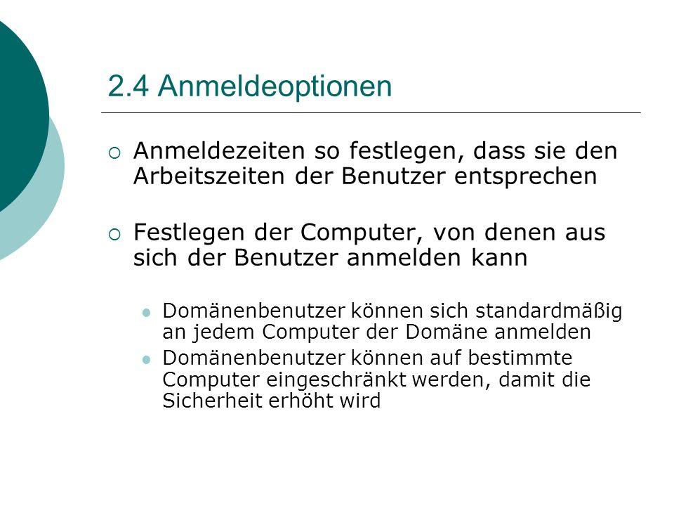 2.4 Anmeldeoptionen Anmeldezeiten so festlegen, dass sie den Arbeitszeiten der Benutzer entsprechen.
