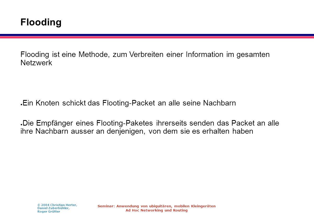 Flooding Flooding ist eine Methode, zum Verbreiten einer Information im gesamten Netzwerk.