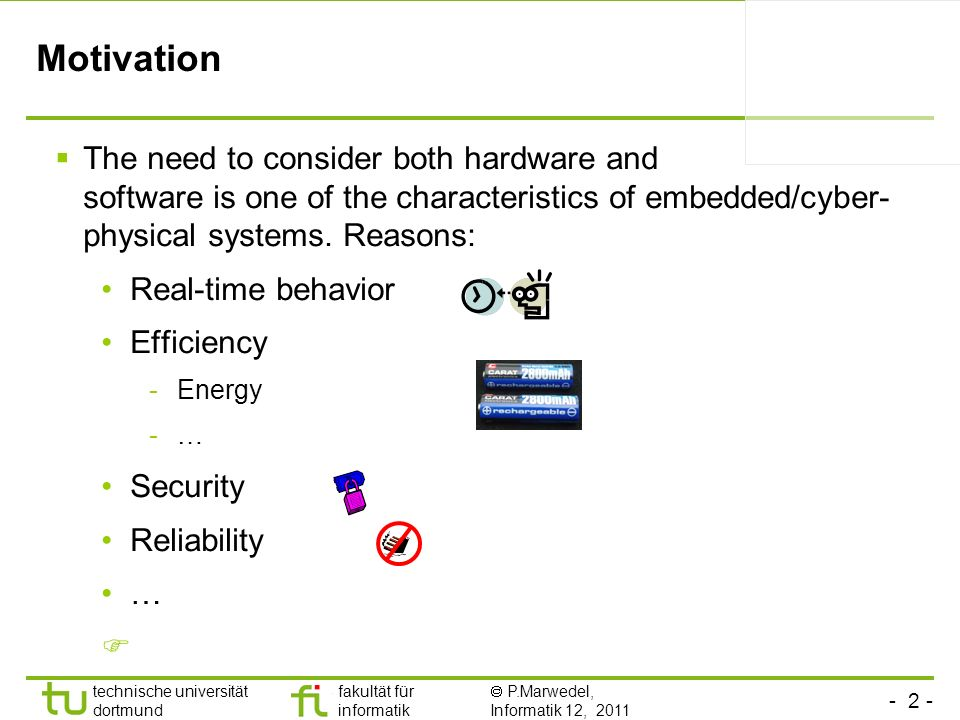 Motivation The need to consider both hardware and software is one of the characteristics of embedded/cyber-physical systems. Reasons: