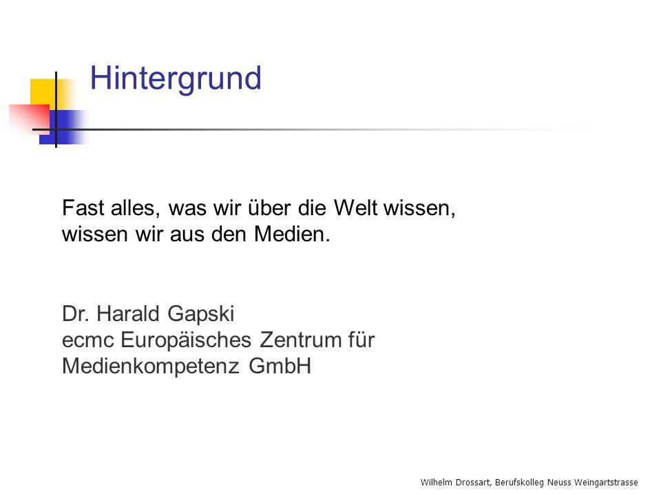 Hintergrund Fast alles, was wir über die Welt wissen, wissen wir aus den Medien. Dr. Harald Gapski.