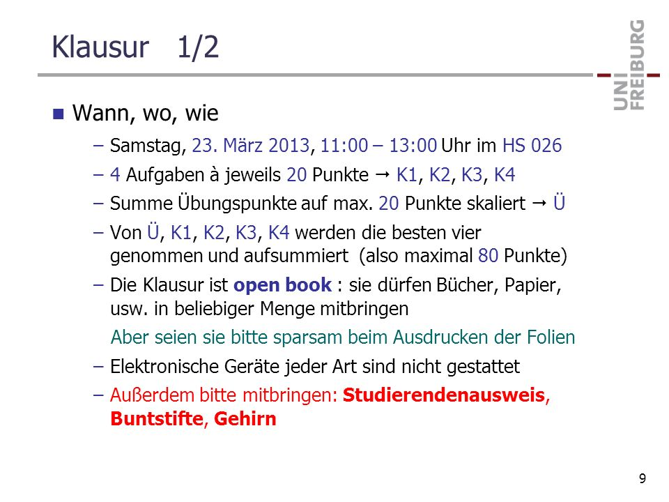 Klausur 1/2 Wann, wo, wie. Samstag, 23. März 2013, 11:00 – 13:00 Uhr im HS 026. 4 Aufgaben à jeweils 20 Punkte  K1, K2, K3, K4.