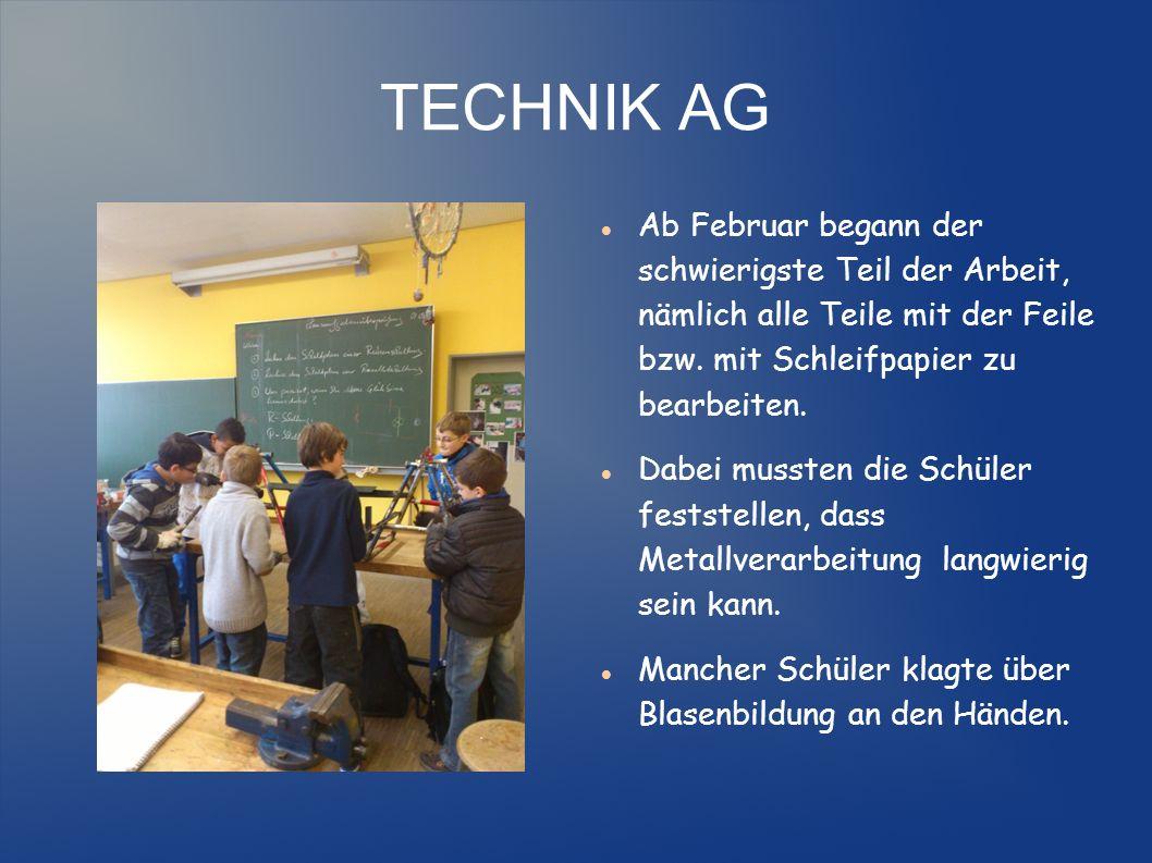TECHNIK AG Ab Februar begann der schwierigste Teil der Arbeit, nämlich alle Teile mit der Feile bzw. mit Schleifpapier zu bearbeiten.