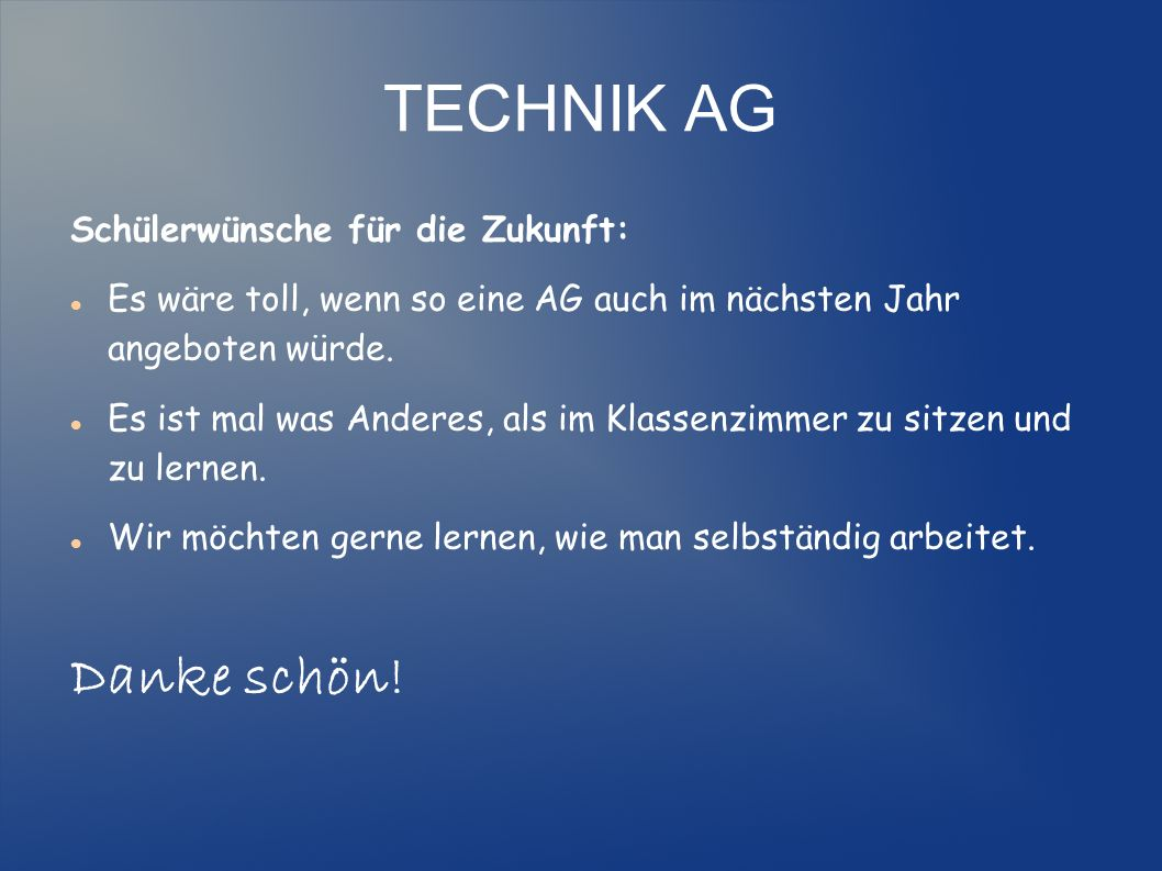 TECHNIK AG Danke schön! Schülerwünsche für die Zukunft: