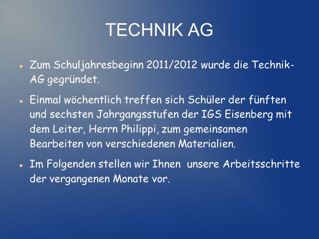 TECHNIK AG Zum Schuljahresbeginn 2011/2012 wurde die Technik- AG gegründet.