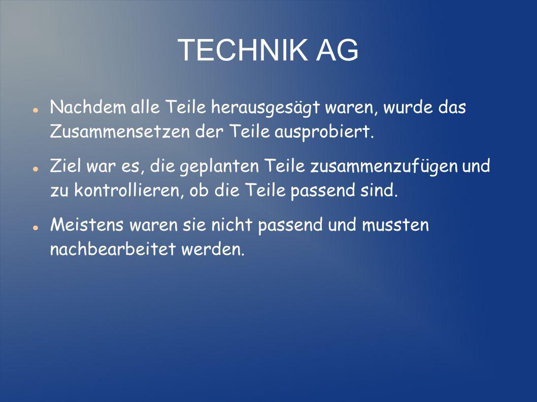 TECHNIK AG Nachdem alle Teile herausgesägt waren, wurde das Zusammensetzen der Teile ausprobiert.