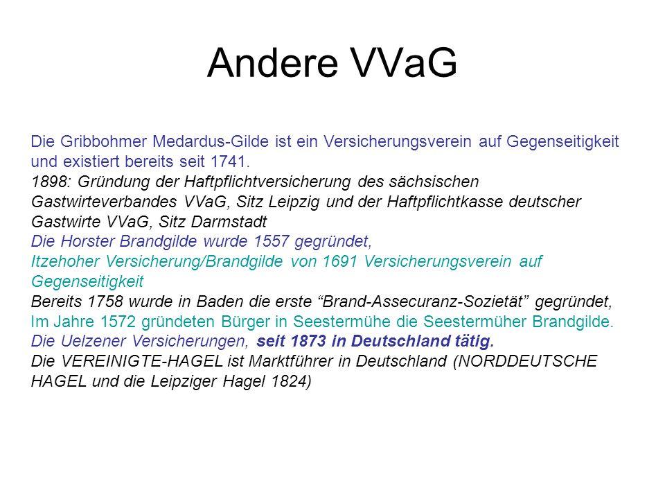 Andere VVaGDie Gribbohmer Medardus-Gilde ist ein Versicherungsverein auf Gegenseitigkeit und existiert bereits seit 1741.