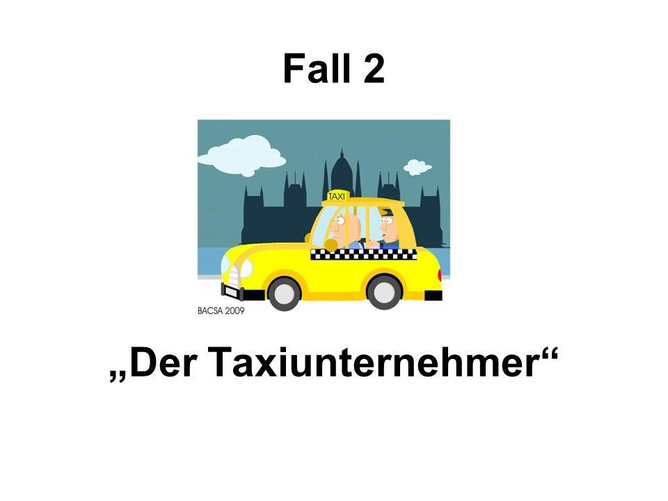 """Fall 2 """"Der Taxiunternehmer"""