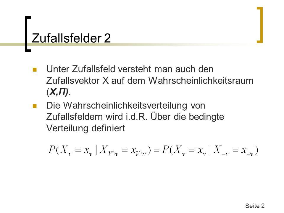 Zufallsfelder 2 Unter Zufallsfeld versteht man auch den Zufallsvektor X auf dem Wahrscheinlichkeitsraum (X,Π).