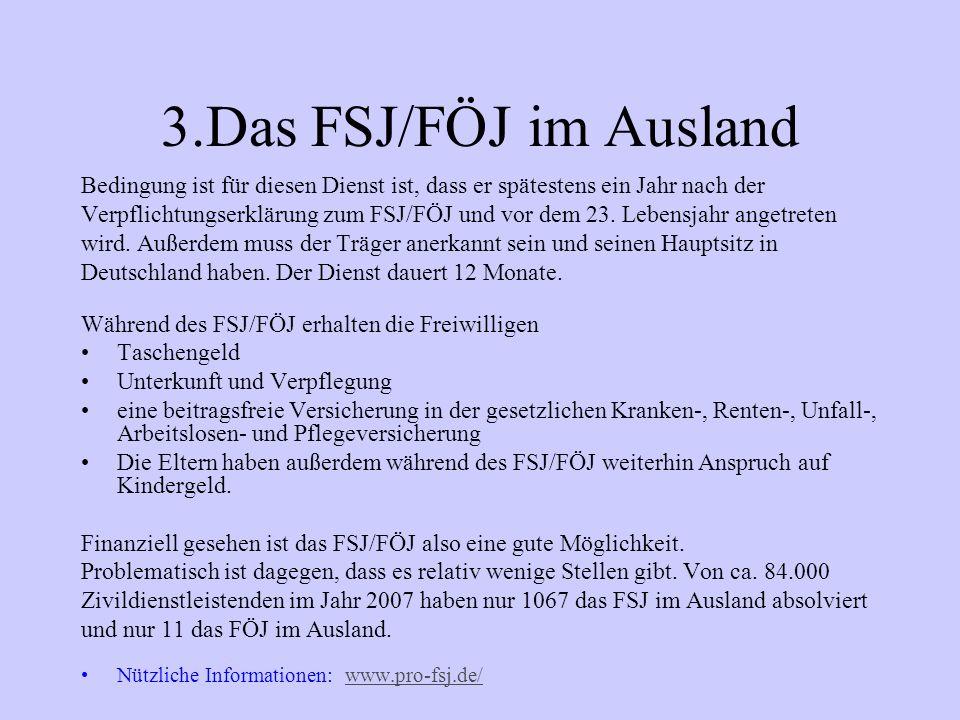 3.Das FSJ/FÖJ im Ausland Bedingung ist für diesen Dienst ist, dass er spätestens ein Jahr nach der.