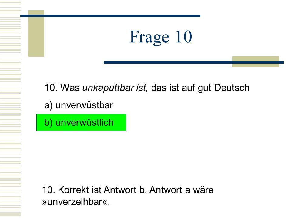 Frage 10 10. Was unkaputtbar ist, das ist auf gut Deutsch