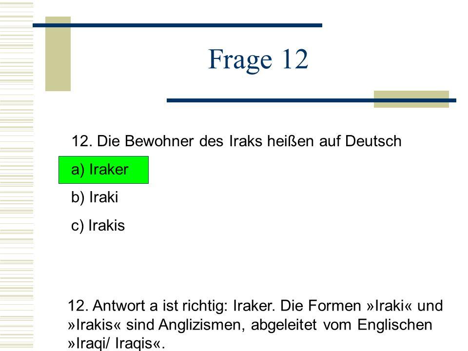 Frage 12 12. Die Bewohner des Iraks heißen auf Deutsch a) Iraker