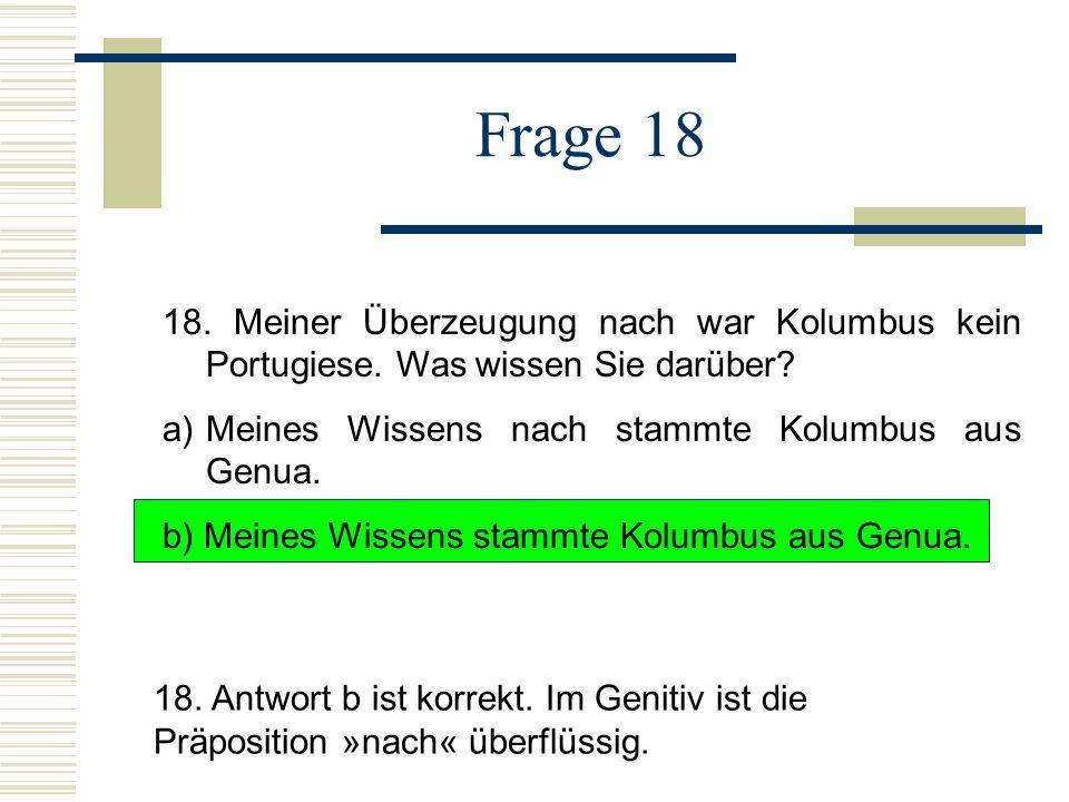 Frage 18 18. Meiner Überzeugung nach war Kolumbus kein Portugiese. Was wissen Sie darüber