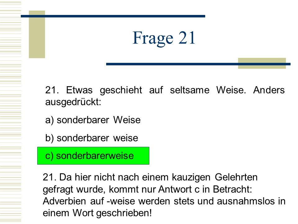 Frage 21 21. Etwas geschieht auf seltsame Weise. Anders ausgedrückt: