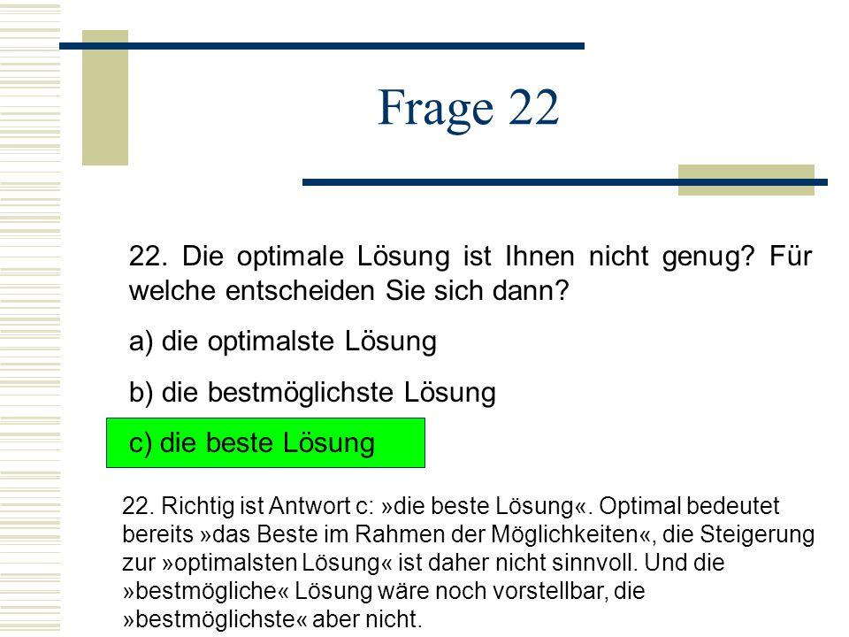 Frage 22 22. Die optimale Lösung ist Ihnen nicht genug Für welche entscheiden Sie sich dann a) die optimalste Lösung.