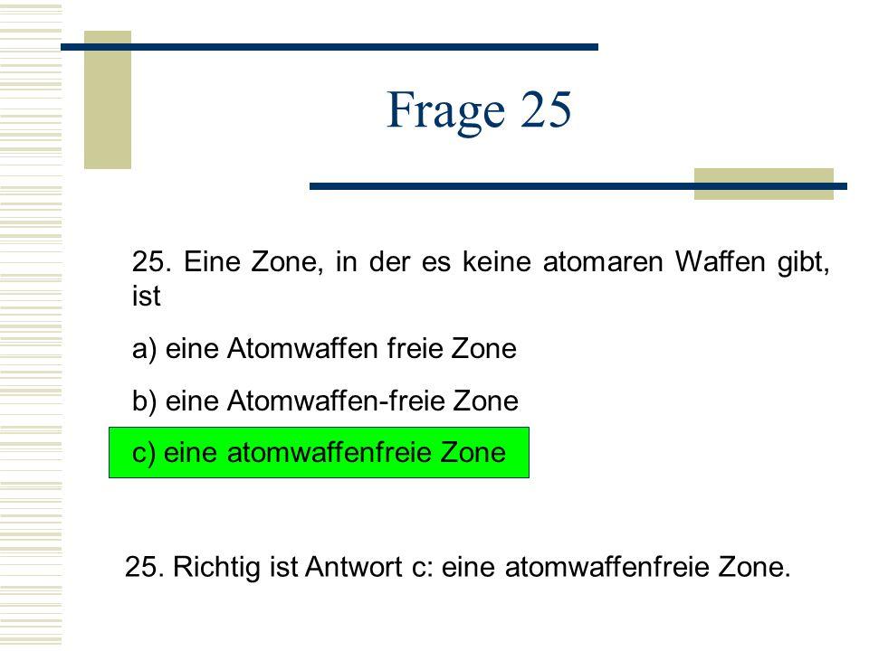 Frage 25 25. Eine Zone, in der es keine atomaren Waffen gibt, ist