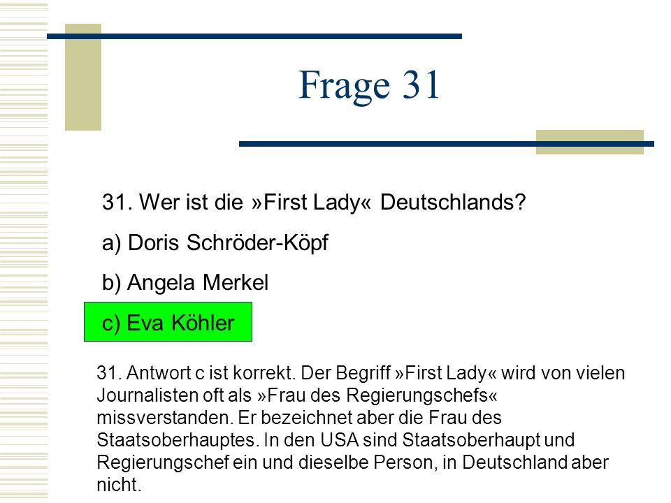 Frage 31 31. Wer ist die »First Lady« Deutschlands