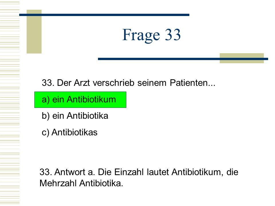Frage 33 33. Der Arzt verschrieb seinem Patienten...