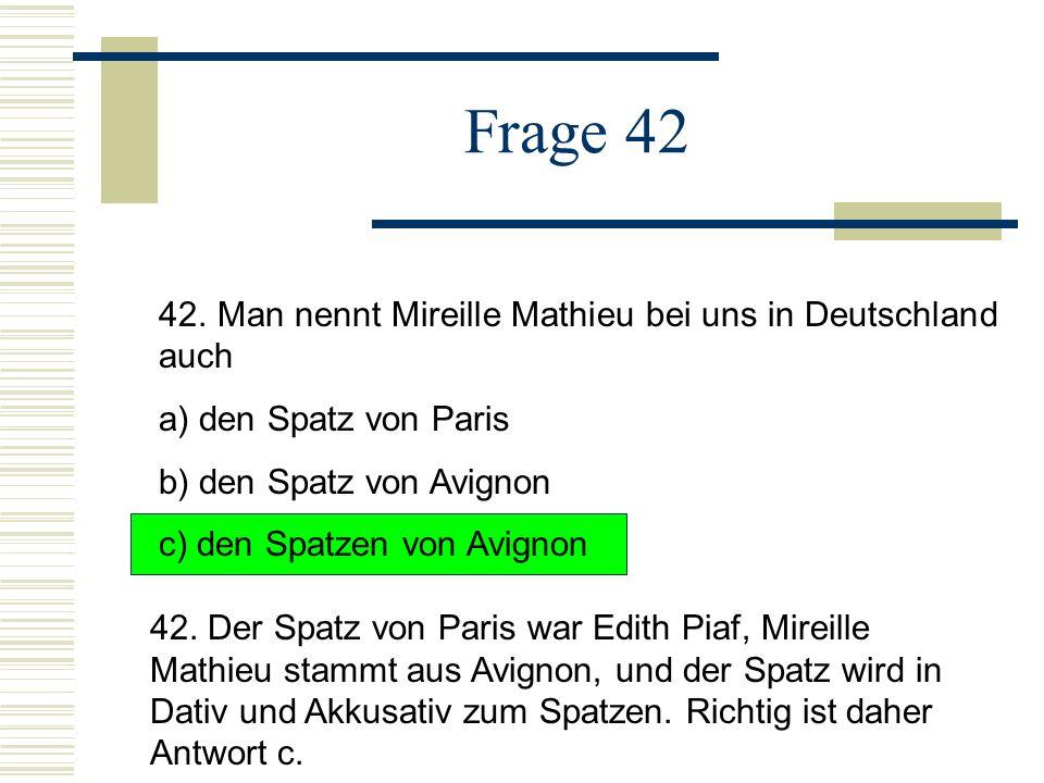 Frage 42 42. Man nennt Mireille Mathieu bei uns in Deutschland auch