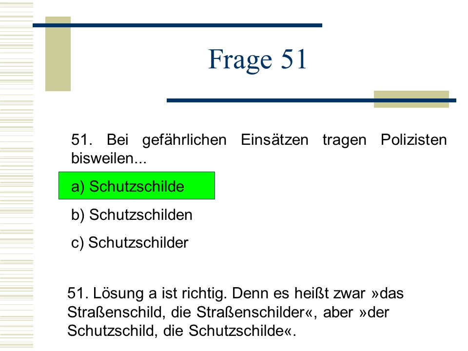 Frage 51 51. Bei gefährlichen Einsätzen tragen Polizisten bisweilen...