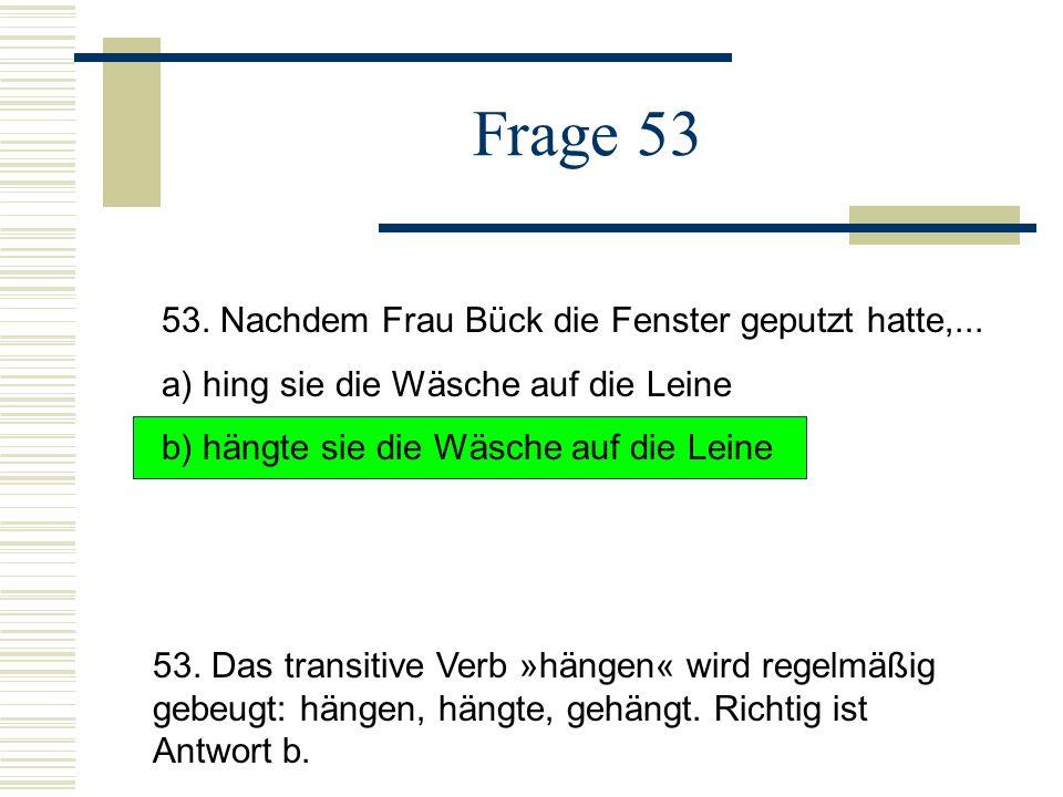 Frage 53 53. Nachdem Frau Bück die Fenster geputzt hatte,...