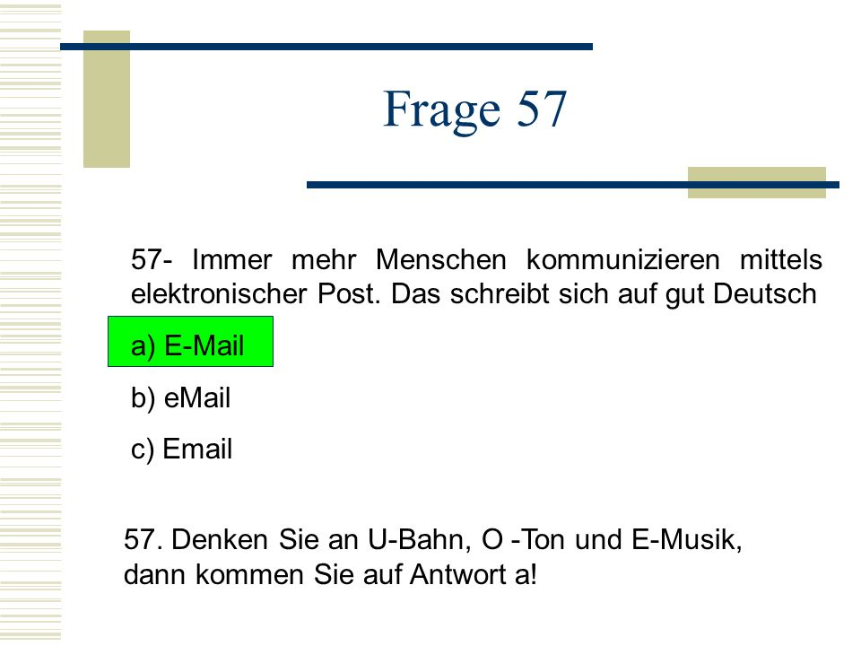 Frage 57 57- Immer mehr Menschen kommunizieren mittels elektronischer Post. Das schreibt sich auf gut Deutsch.