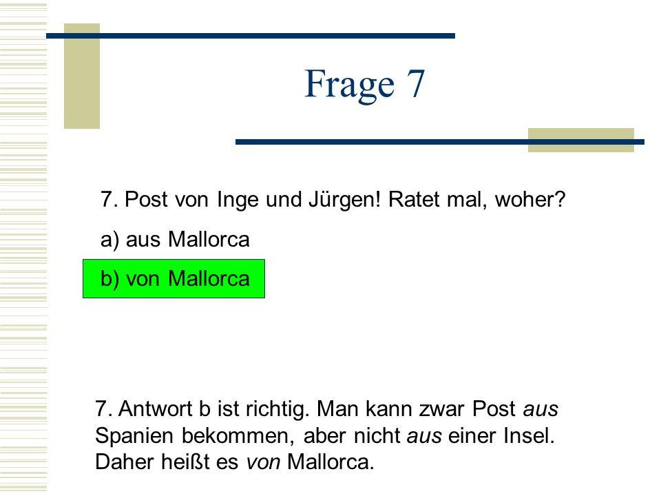 Frage 7 7. Post von Inge und Jürgen! Ratet mal, woher a) aus Mallorca