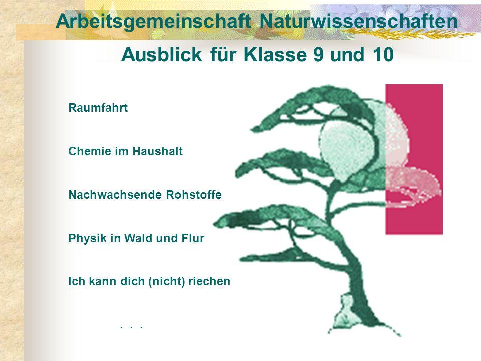 Arbeitsgemeinschaft Naturwissenschaften Ausblick für Klasse 9 und 10