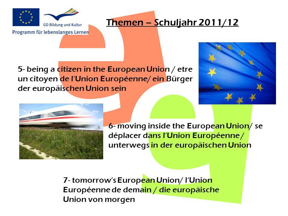 Themen – Schuljahr 2011/12 5- being a citizen in the European Union / etre un citoyen de l'Union Européenne/ ein Bürger der europäischen Union sein.