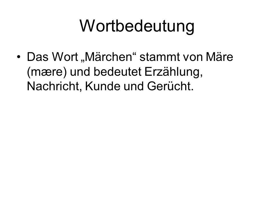 """WortbedeutungDas Wort """"Märchen stammt von Märe (mære) und bedeutet Erzählung, Nachricht, Kunde und Gerücht."""