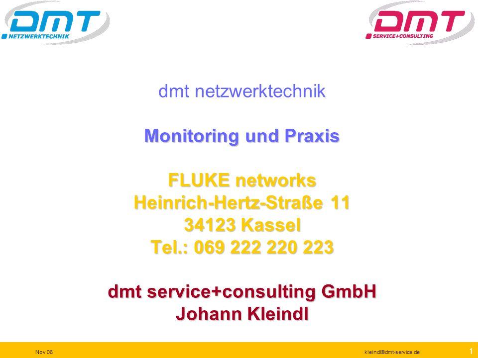 dmt netzwerktechnik Monitoring und Praxis FLUKE networks Heinrich-Hertz-Straße 11 34123 Kassel Tel.: 069 222 220 223 dmt service+consulting GmbH Johann Kleindl