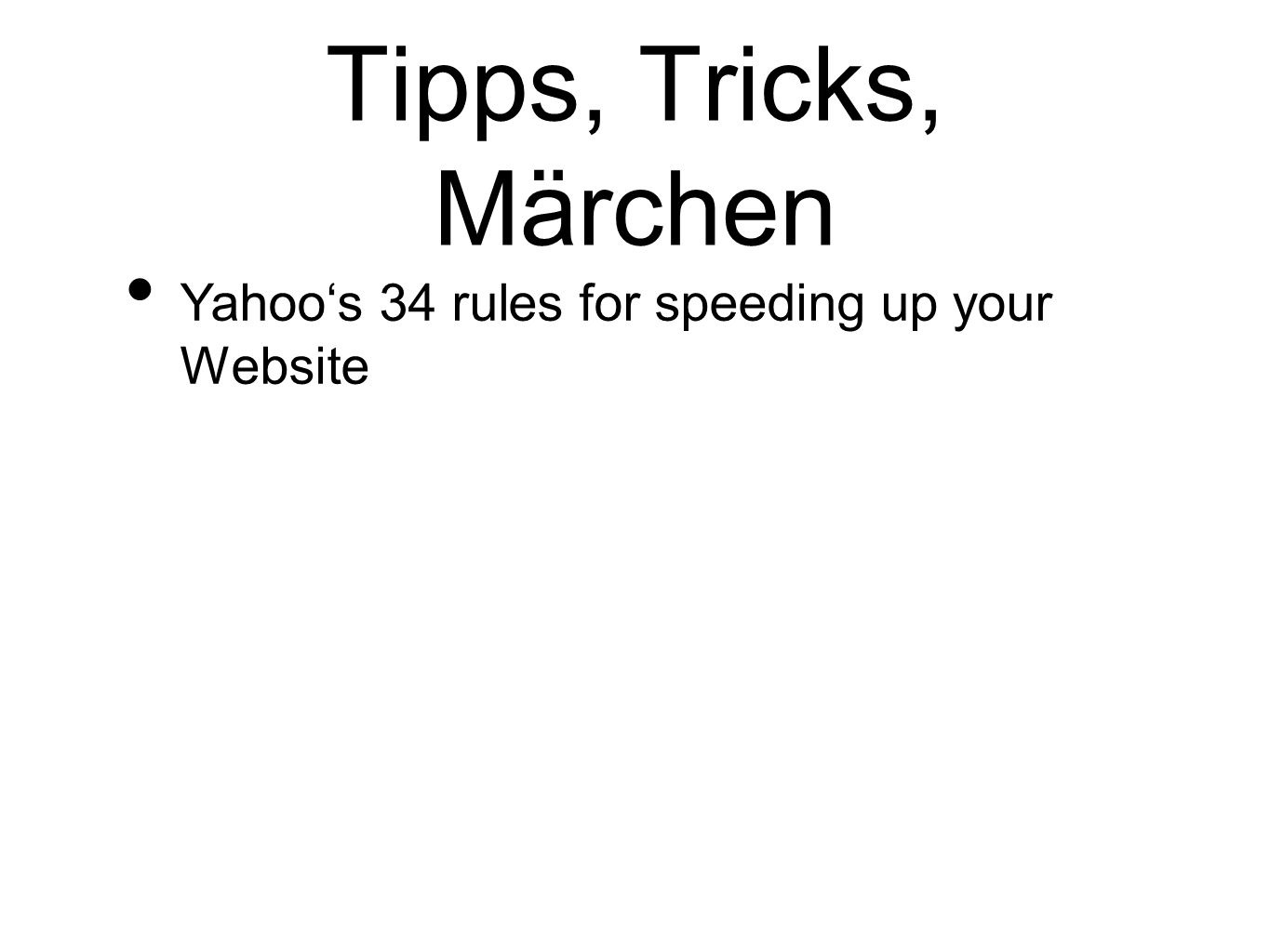 Tipps, Tricks, Märchen Yahoo's 34 rules for speeding up your Website
