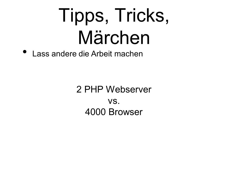 Tipps, Tricks, Märchen 2 PHP Webserver vs. 4000 Browser