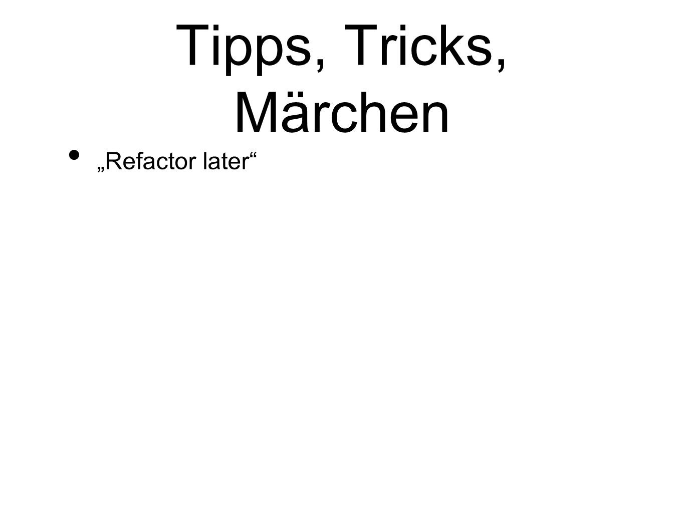 "Tipps, Tricks, Märchen ""Refactor later"