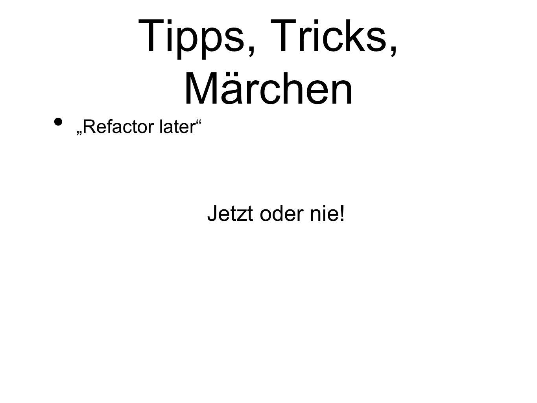 """Tipps, Tricks, Märchen """"Refactor later Jetzt oder nie!"""