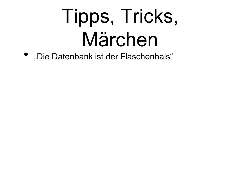 """Tipps, Tricks, Märchen """"Die Datenbank ist der Flaschenhals"""