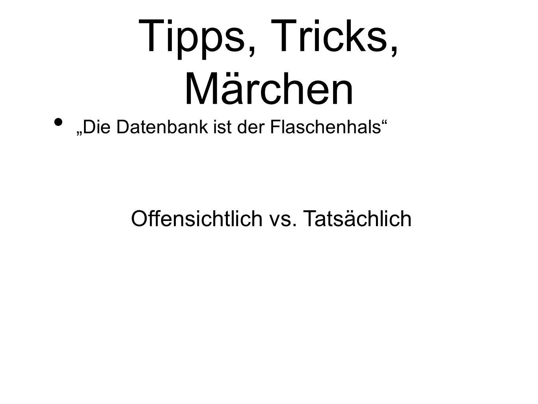 Tipps, Tricks, Märchen Offensichtlich vs. Tatsächlich