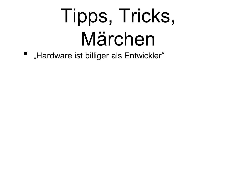 """Tipps, Tricks, Märchen """"Hardware ist billiger als Entwickler"""