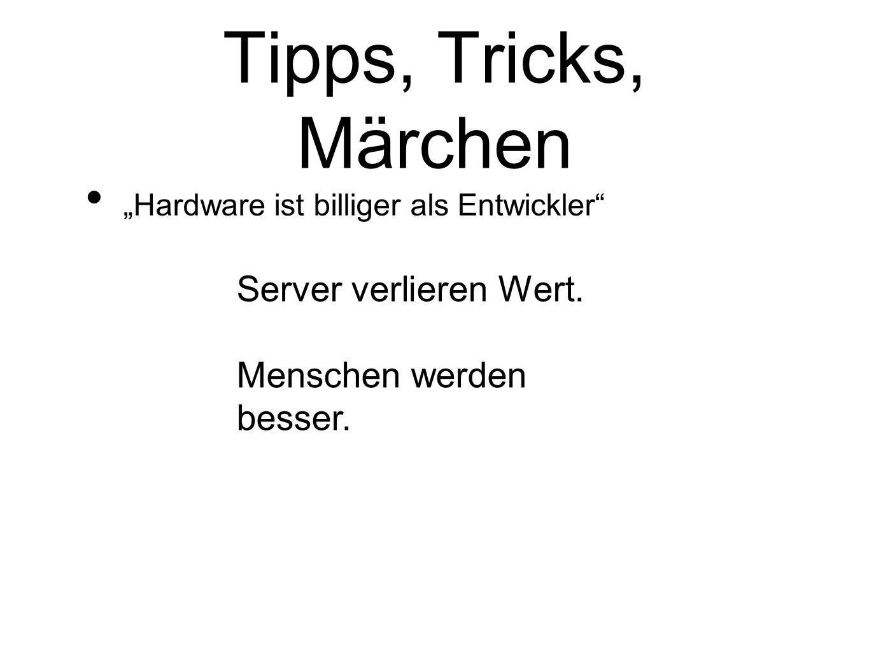 Tipps, Tricks, Märchen Server verlieren Wert. Menschen werden besser.