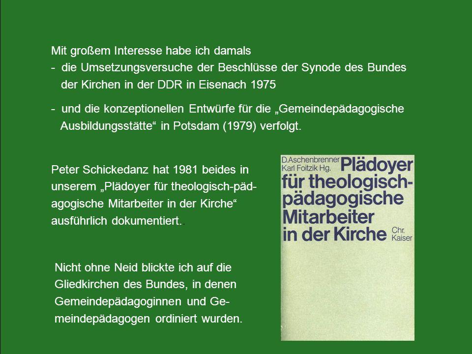Mit großem Interesse habe ich damals - die Umsetzungsversuche der Beschlüsse der Synode des Bundes der Kirchen in der DDR in Eisenach 1975